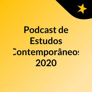 Podcast de Estudos Contemporâneos, 2020
