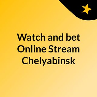 Watch and bet Online Stream Chelyabinsk