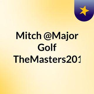 Mitch @Major Golf @TheMasters2019
