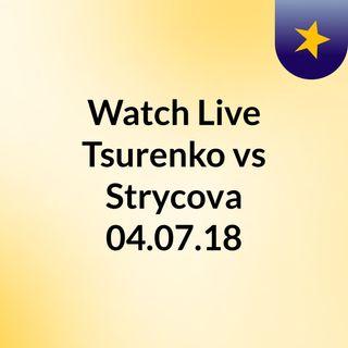 Watch Live Tsurenko vs Strycova 04.07.18