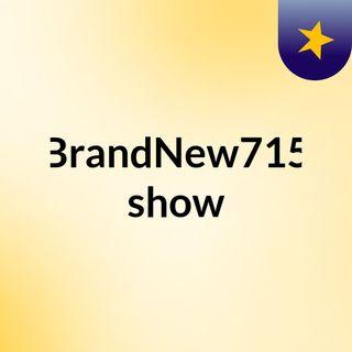 BrandNew715 show