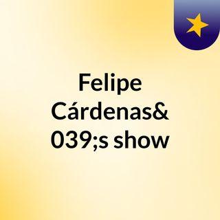Felipe Cárdenas's show