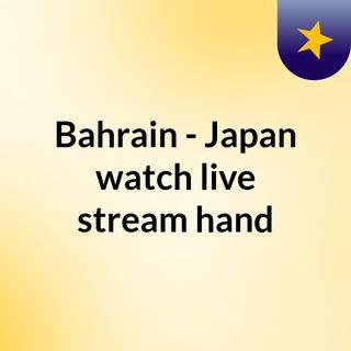 Bahrain - Japan watch live stream  hand