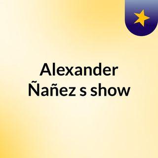 Alexander Ñañez's show