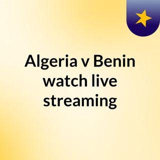 Algeria v Benin watch live streaming