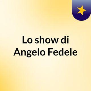 Episodio 1 - Lo show di Angelo Fedele