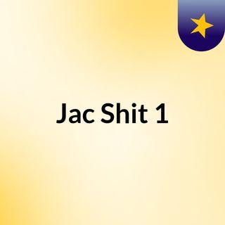 Jac Shit #1