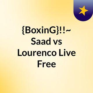 {BoxinG}!!~ Saad vs Lourenco Live Free
