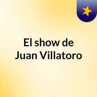 El show de Juan Villatoro