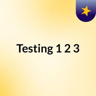 Testing 1,2,3
