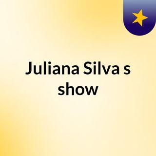 Episódio 2 - Juliana Silva's show
