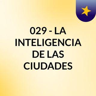 029 - LA INTELIGENCIA DE LAS CIUDADES