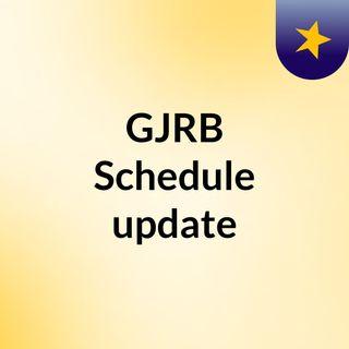 GJRB Schedule update podcast7/09/2021