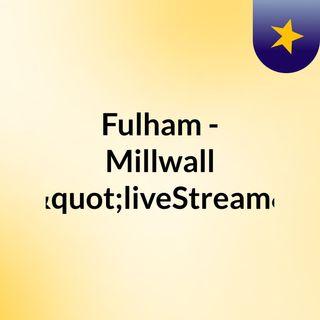 "Fulham - Millwall (Live)""liveStream"""