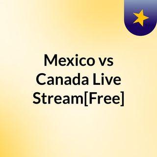 Mexico vs Canada Live'Stream[Free]