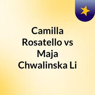Camilla Rosatello vs Maja Chwalinska Li