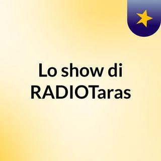 Lo show di RADIOTaras