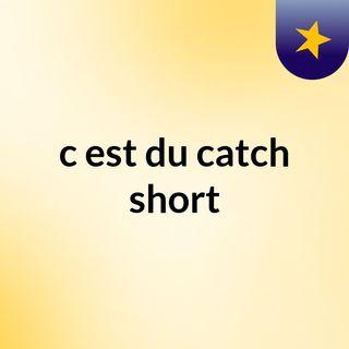c'est du catch short #3