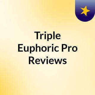 Triple Euphoric Pro Reviews