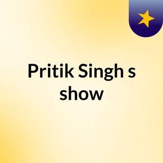 Pritik Singh's show
