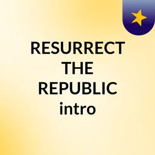 Resurrect the Republic Test Intro