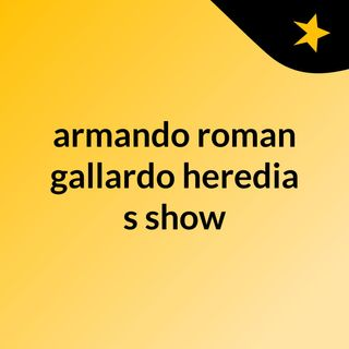 armando roman gallardo heredia's show