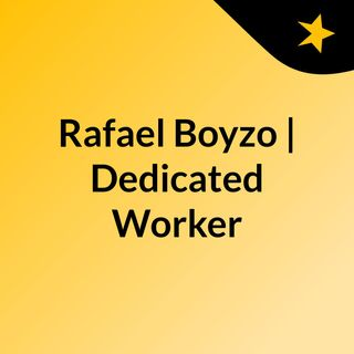 Rafael Boyzo | Dedicated Worker