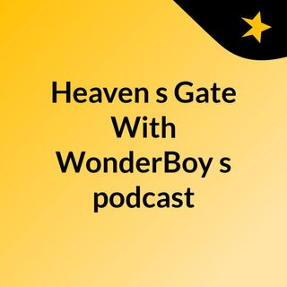 Episode 2 - Heaven's Gate With WonderBoy's podcast