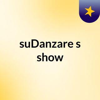 suDanzare's show