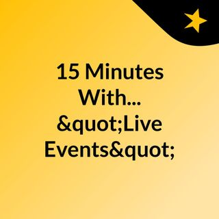 "15 Minutes With - ""Live Events"""