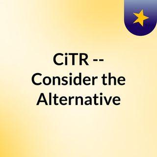 CiTR -- Consider the Alternative
