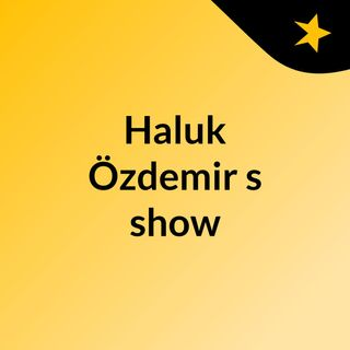 Haluk Özdemir's show