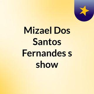 Mizael Dos Santos Fernandes's show