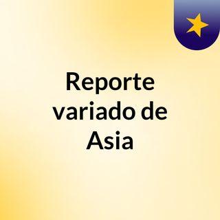 Reporte variado de Asia