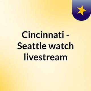 Cincinnati - Seattle watch livestream