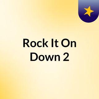 Rock It On Down 2