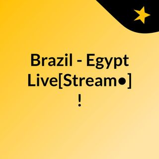 Brazil - Egypt Live[Stream•]?!
