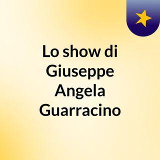 Lo show di Giuseppe Angela Guarracino