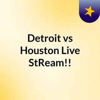 Detroit vs Houston Live'StReam!!