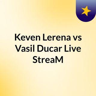 Keven Lerena vs Vasil Ducar Live'StreaM