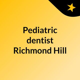 Pediatric dentist Richmond Hill communities will love
