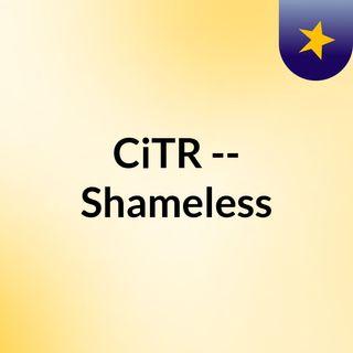 CiTR -- Shameless