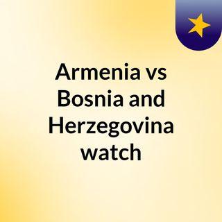Armenia vs Bosnia and Herzegovina watch