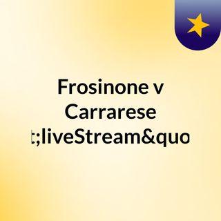 """Frosinone v Carrarese """"liveStream""""(live"""