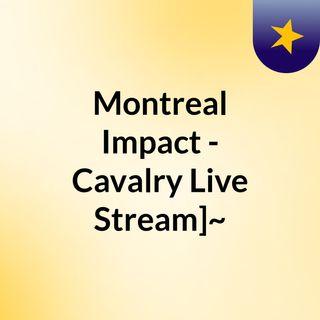 Montreal Impact - Cavalry Live Stream]~