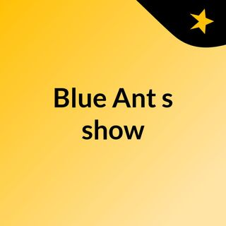 Blue Ant's show
