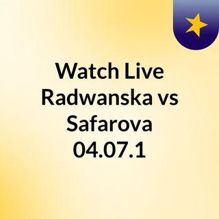 Watch Live Radwanska vs Safarova 04.07.1