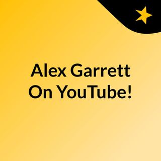 Alex Garrett On YouTube!