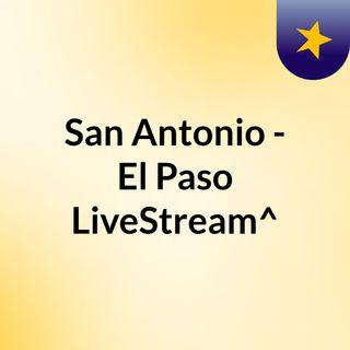 San Antonio - El Paso LiveStream^