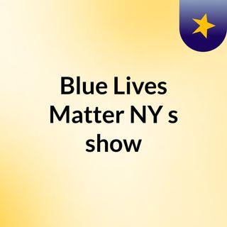 Blue Lives Matter NY's show